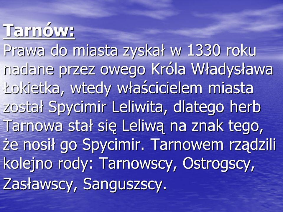 Tarnów: Prawa do miasta zyskał w 1330 roku nadane przez owego Króla Władysława Łokietka, wtedy właścicielem miasta został Spycimir Leliwita, dlatego herb Tarnowa stał się Leliwą na znak tego, że nosił go Spycimir.