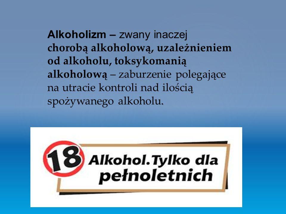 Alkoholizm – zwany inaczej chorobą alkoholową, uzależnieniem od alkoholu, toksykomanią alkoholową – zaburzenie polegające na utracie kontroli nad ilością spożywanego alkoholu.