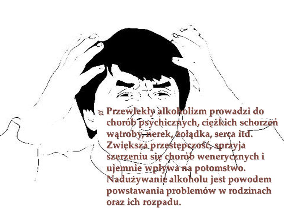 Przewlekły alkoholizm prowadzi do chorób psychicznych, ciężkich schorzeń wątroby, nerek, żołądka, serca itd.
