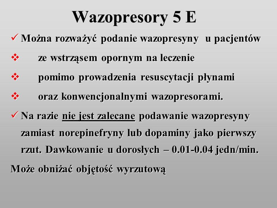 Wazopresory 5 E Można rozważyć podanie wazopresyny u pacjentów