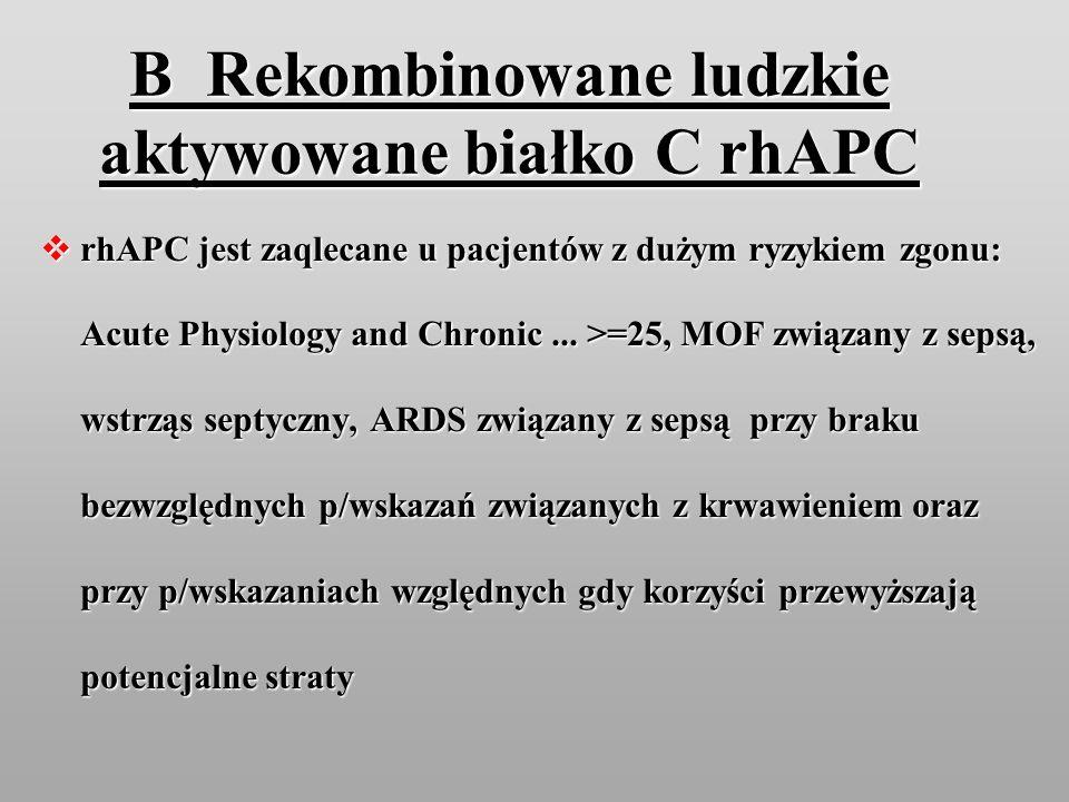 B Rekombinowane ludzkie aktywowane białko C rhAPC