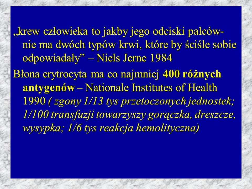 """""""krew człowieka to jakby jego odciski palców- nie ma dwóch typów krwi, które by ściśle sobie odpowiadały – Niels Jerne 1984"""