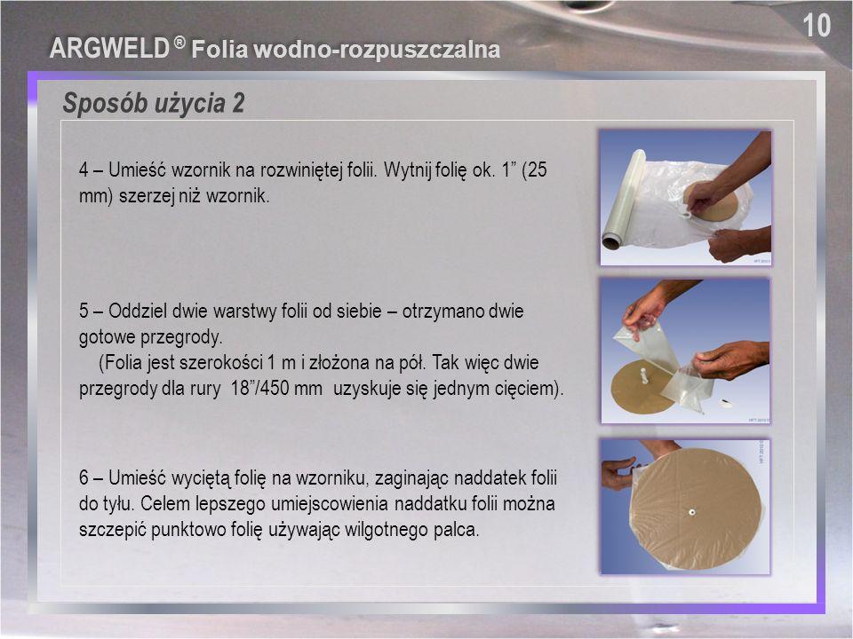 Sposób użycia 2 10 ARGWELD ® Folia wodno-rozpuszczalna