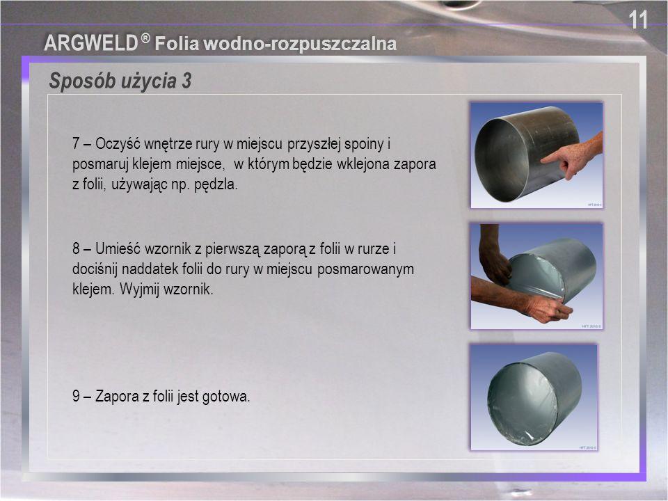 Sposób użycia 3 11 ARGWELD ® Folia wodno-rozpuszczalna