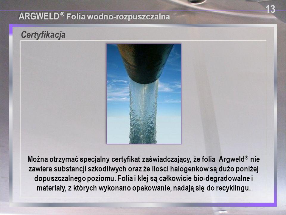 Certyfikacja 13 ARGWELD ® Folia wodno-rozpuszczalna