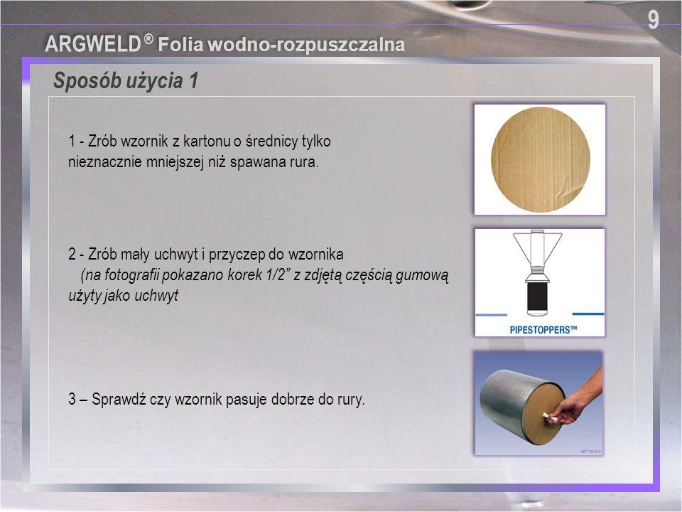 9 Sposób użycia 1 ARGWELD ® Folia wodno-rozpuszczalna