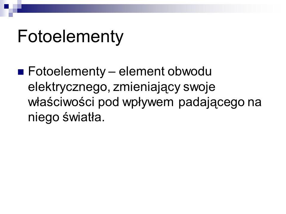 Fotoelementy Fotoelementy – element obwodu elektrycznego, zmieniający swoje właściwości pod wpływem padającego na niego światła.