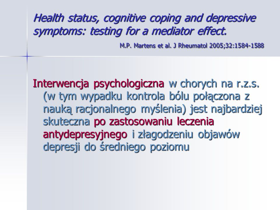 Health status, cognitive coping and depressive symptoms: testing for a mediator effect. M.P. Martens et al. J Rheumatol 2005;32:1584-1588