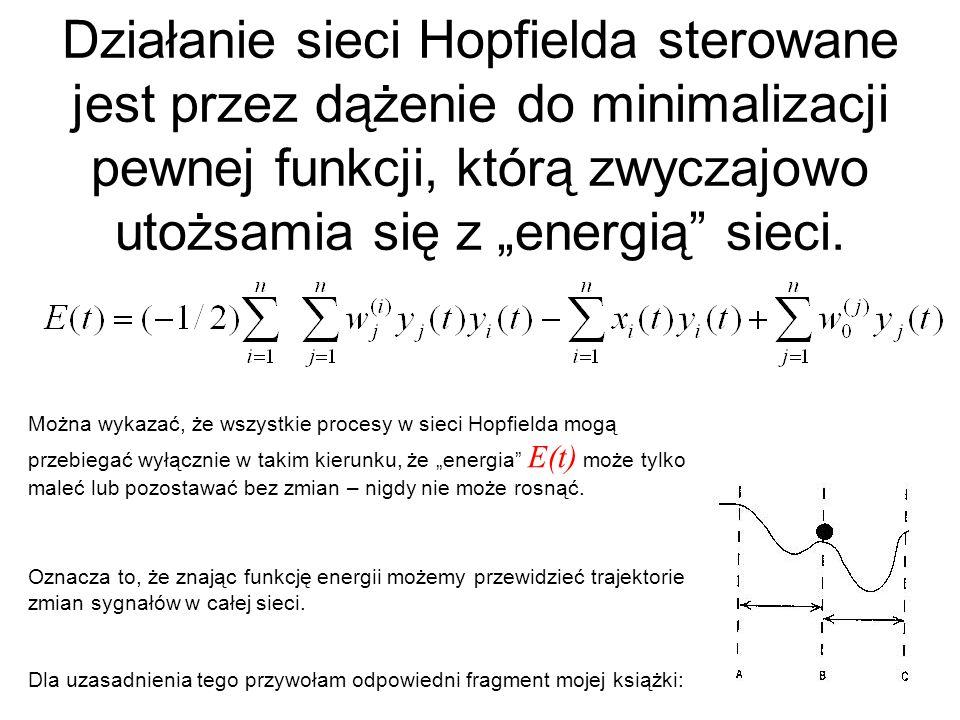 """Działanie sieci Hopfielda sterowane jest przez dążenie do minimalizacji pewnej funkcji, którą zwyczajowo utożsamia się z """"energią sieci."""