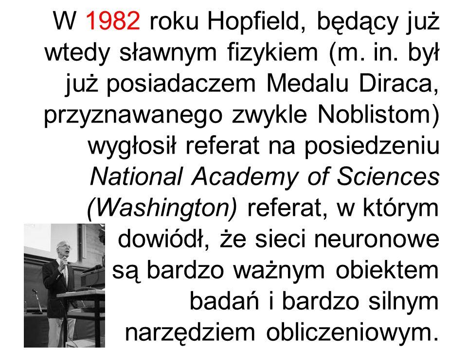 W 1982 roku Hopfield, będący już wtedy sławnym fizykiem (m. in