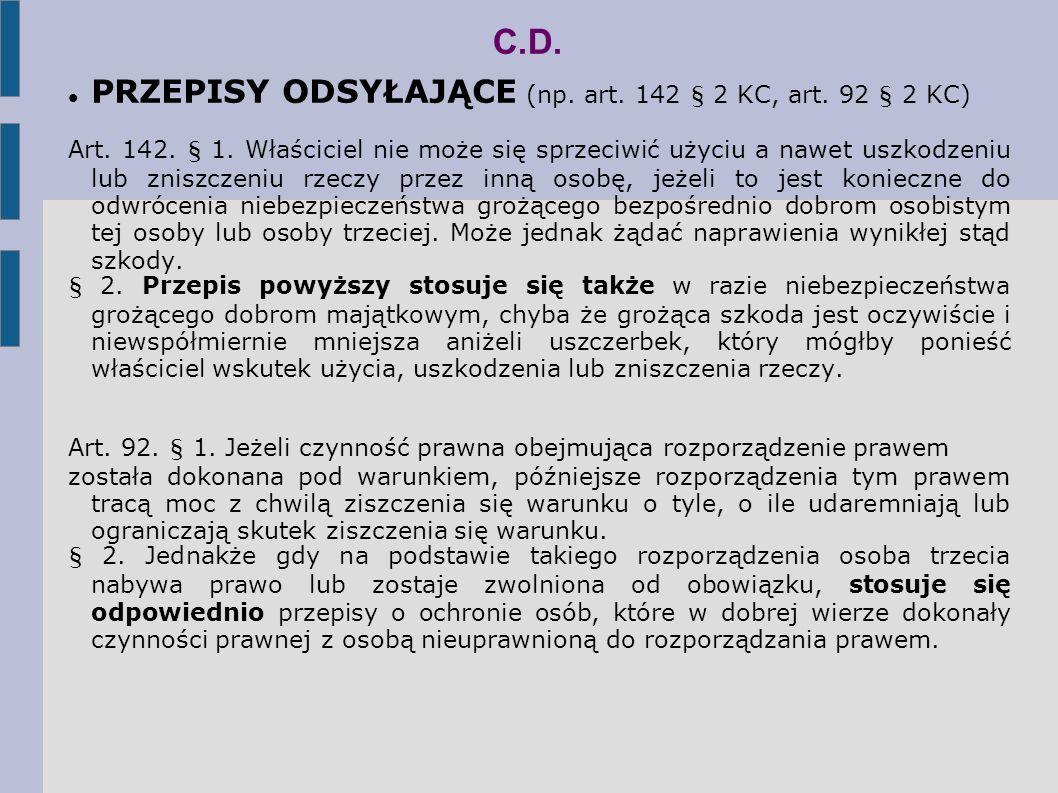 C.D. PRZEPISY ODSYŁAJĄCE (np. art. 142 § 2 KC, art. 92 § 2 KC)
