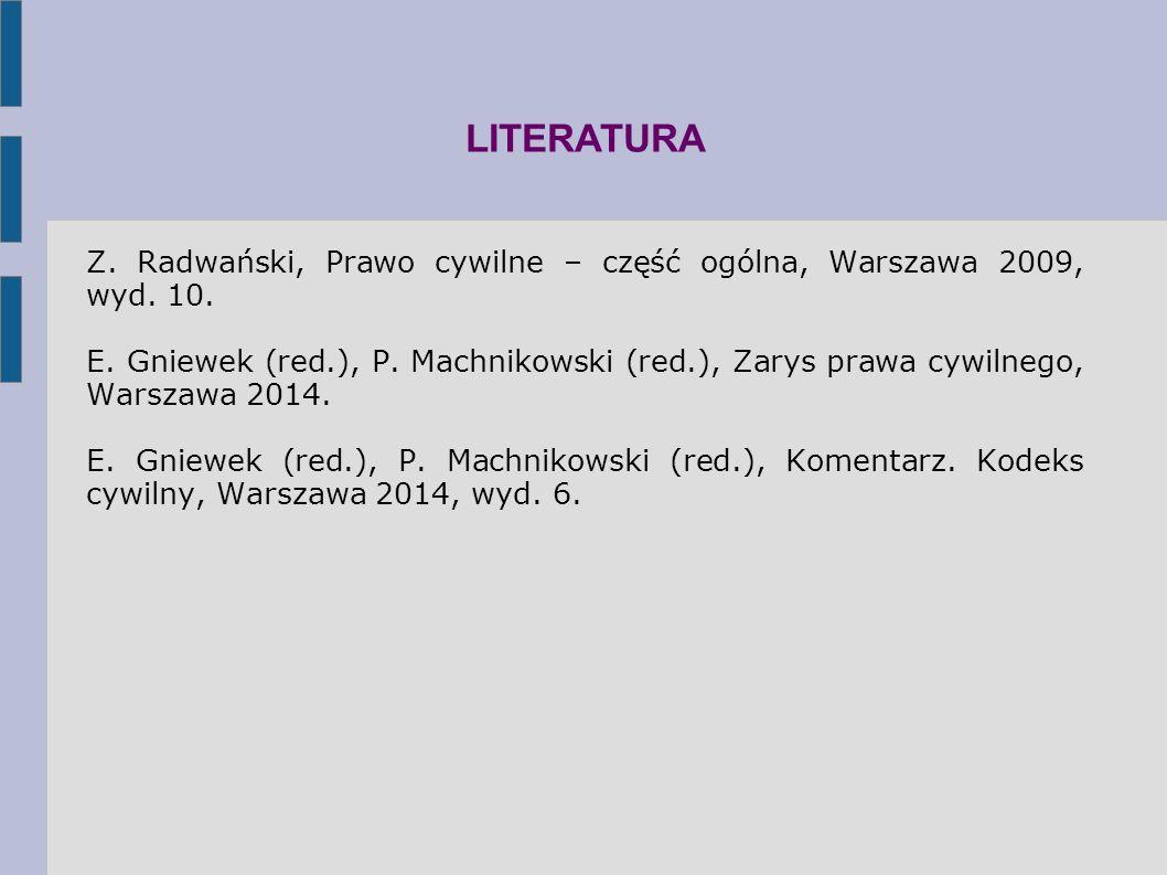 LITERATURA Z. Radwański, Prawo cywilne – część ogólna, Warszawa 2009, wyd. 10.
