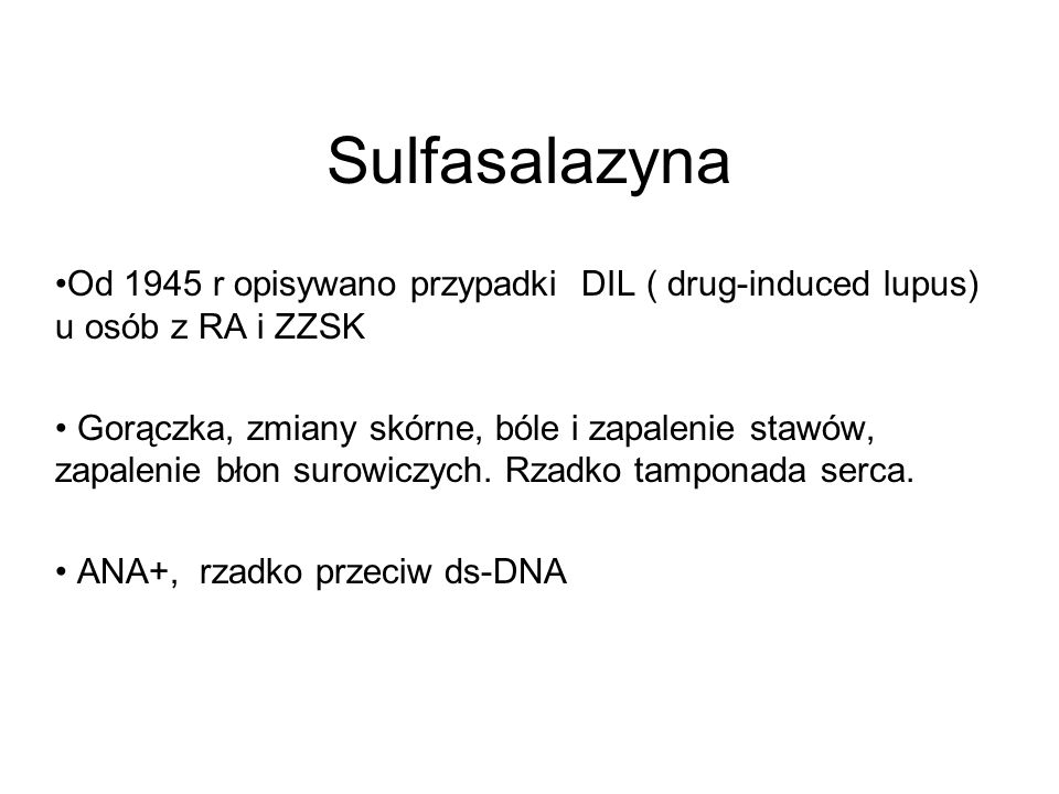Sulfasalazyna Od 1945 r opisywano przypadki DIL ( drug-induced lupus) u osób z RA i ZZSK.