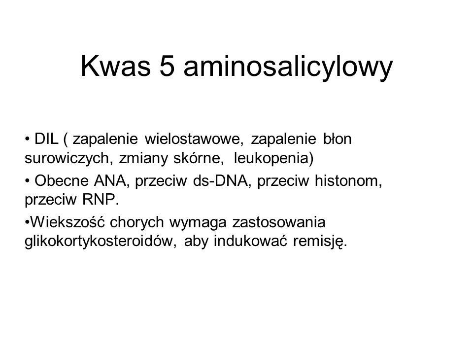 Kwas 5 aminosalicylowy DIL ( zapalenie wielostawowe, zapalenie błon surowiczych, zmiany skórne, leukopenia)