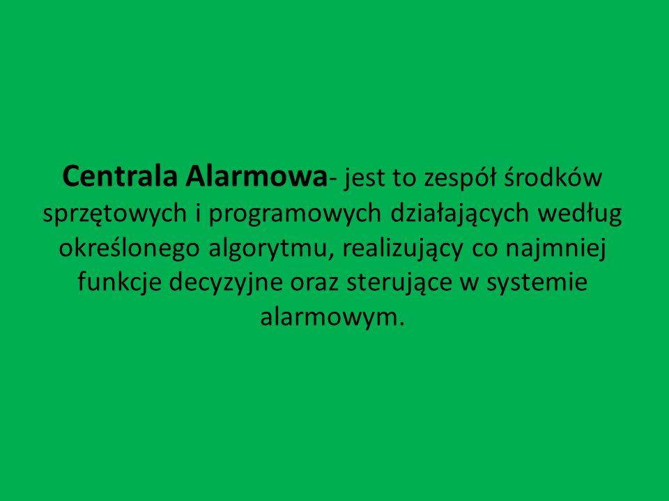 Centrala Alarmowa- jest to zespół środków sprzętowych i programowych działających według określonego algorytmu, realizujący co najmniej funkcje decyzyjne oraz sterujące w systemie alarmowym.