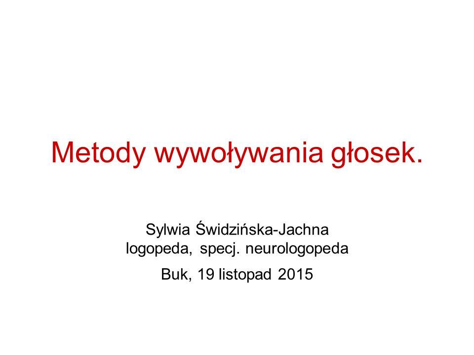 Metody wywoływania głosek. Sylwia Świdzińska-Jachna logopeda, specj