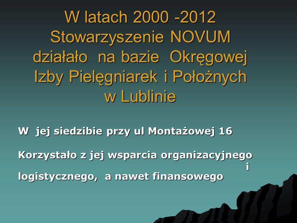 W latach 2000 -2012 Stowarzyszenie NOVUM działało na bazie Okręgowej Izby Pielęgniarek i Położnych w Lublinie