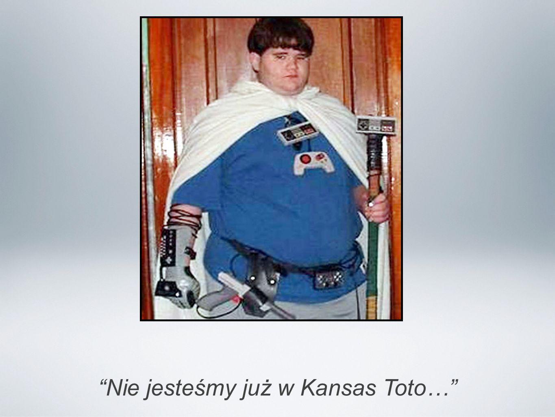 Nie jesteśmy już w Kansas Toto…