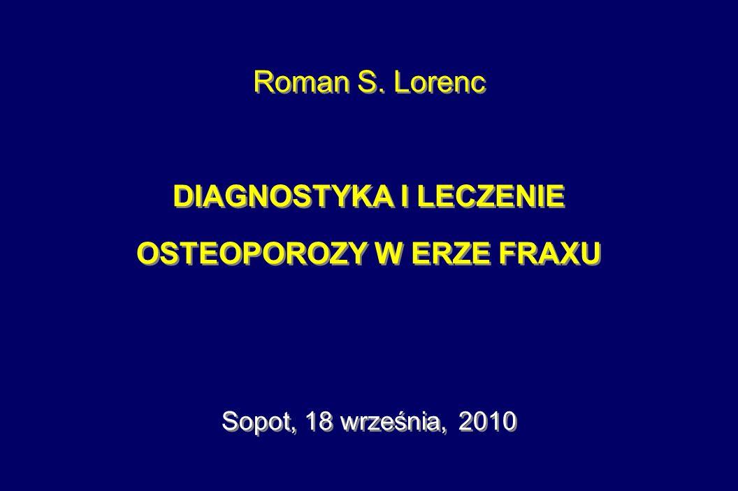 Roman S. Lorenc DIAGNOSTYKA I LECZENIE OSTEOPOROZY W ERZE FRAXU Sopot, 18 września, 2010