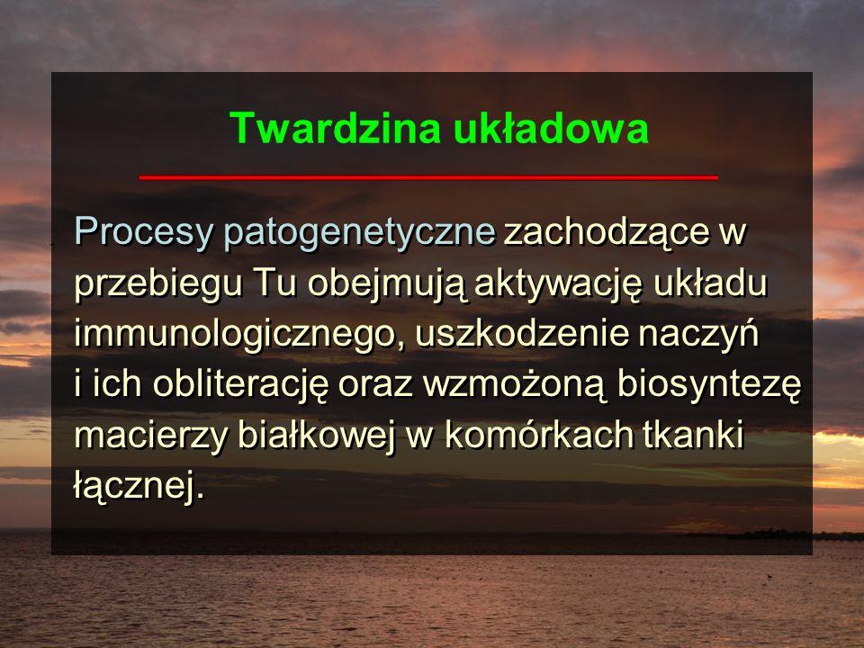 Twardzina układowa Procesy patogenetyczne zachodzące w przebiegu Tu obejmują aktywację układu immunologicznego, uszkodzenie naczyń.