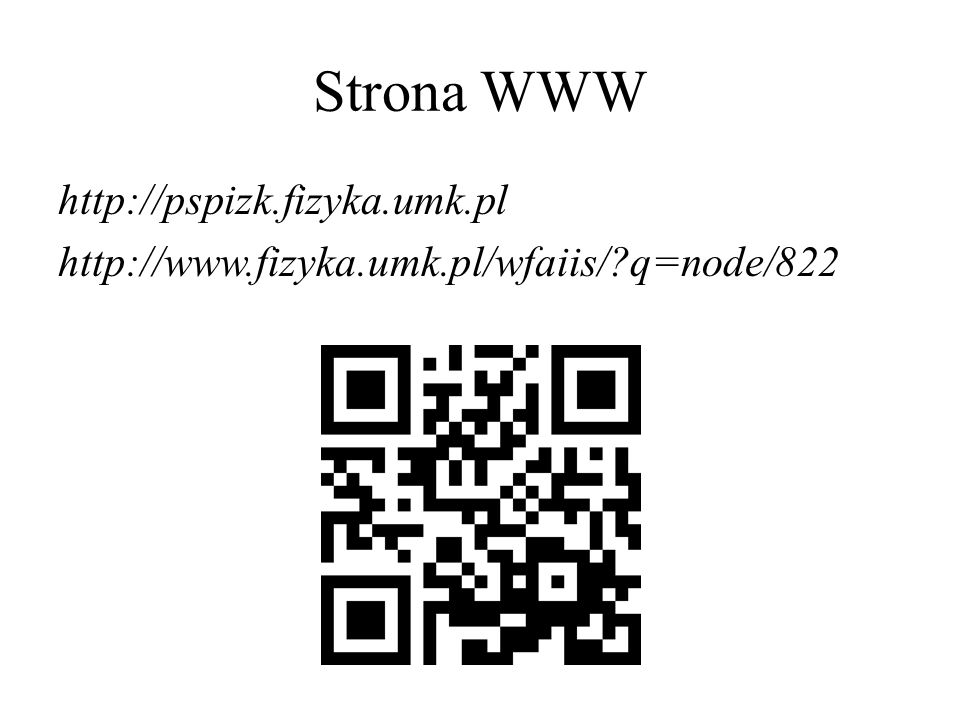 Strona WWW http://pspizk.fizyka.umk.pl http://www.fizyka.umk.pl/wfaiis/ q=node/822