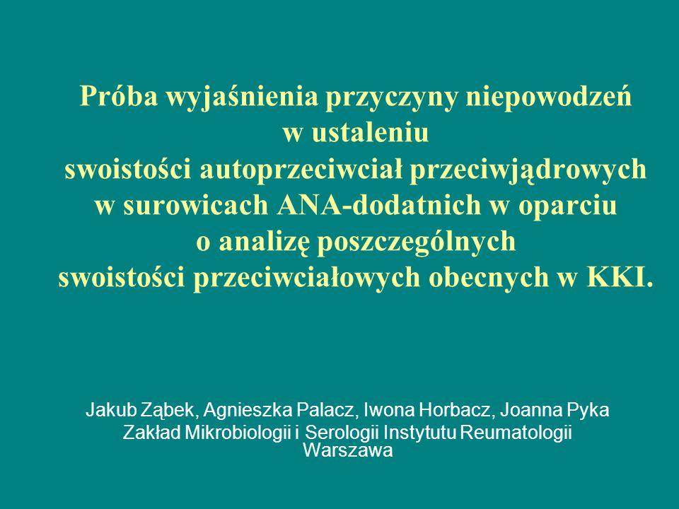 Próba wyjaśnienia przyczyny niepowodzeń w ustaleniu swoistości autoprzeciwciał przeciwjądrowych w surowicach ANA-dodatnich w oparciu o analizę poszczególnych swoistości przeciwciałowych obecnych w KKI.