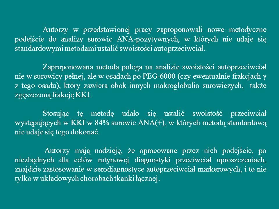 Autorzy w przedstawionej pracy zaproponowali nowe metodyczne podejście do analizy surowic ANA-pozytywnych, w których nie udaje się standardowymi metodami ustalić swoistości autoprzeciwciał.