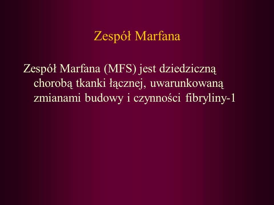 Zespół MarfanaZespół Marfana (MFS) jest dziedziczną chorobą tkanki łącznej, uwarunkowaną zmianami budowy i czynności fibryliny-1.