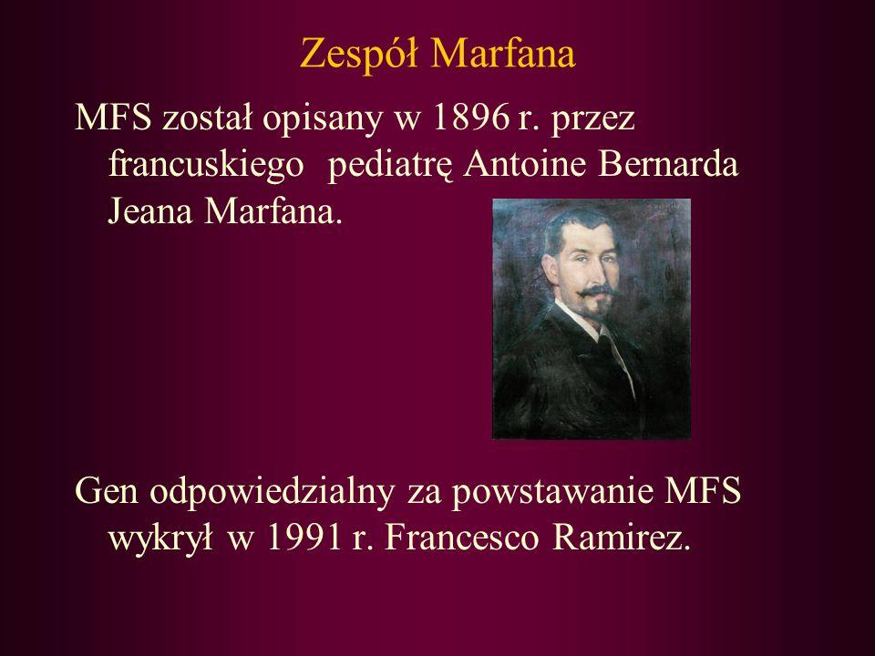 Zespół Marfana MFS został opisany w 1896 r. przez francuskiego pediatrę Antoine Bernarda Jeana Marfana.