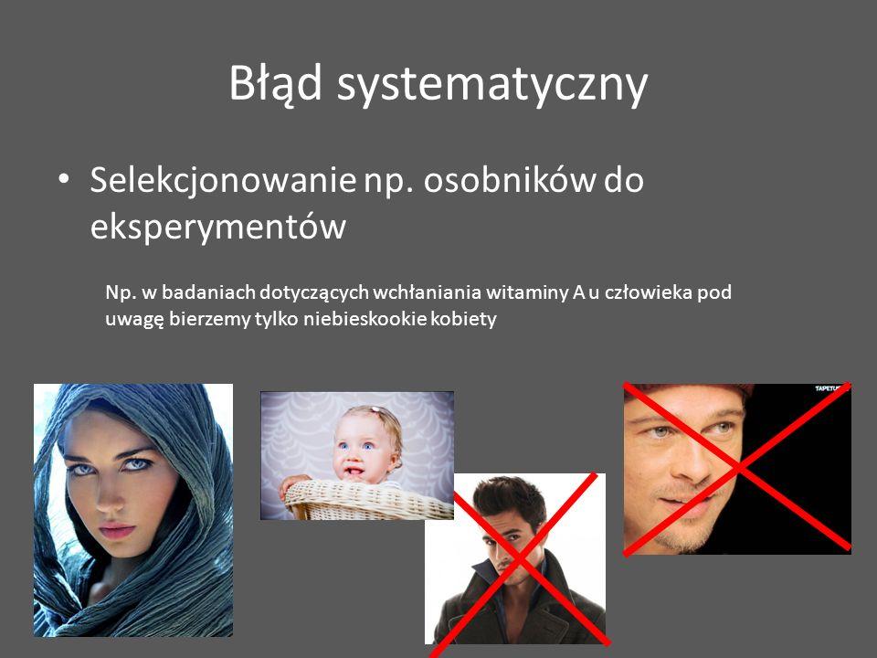 Błąd systematyczny Selekcjonowanie np. osobników do eksperymentów