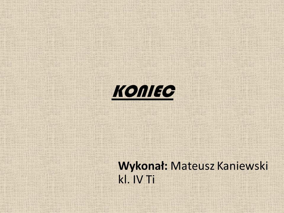 KONIEC Wykonał: Mateusz Kaniewski kl. IV Ti