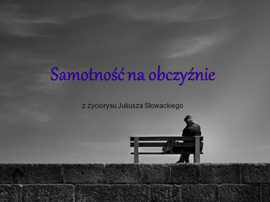 Samotność na obczyźnie z życiorysu Juliusza Słowackiego