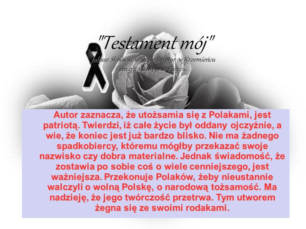 Testament mój Juliusz Słowacki ur. 04. 09. 1989r w Krzemieńcu zm. 03