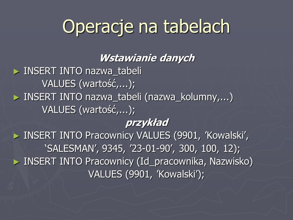 Operacje na tabelach Wstawianie danych INSERT INTO nazwa_tabeli
