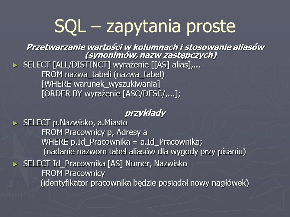 SQL – zapytania proste Przetwarzanie wartości w kolumnach i stosowanie aliasów (synonimów, nazw zastępczych)