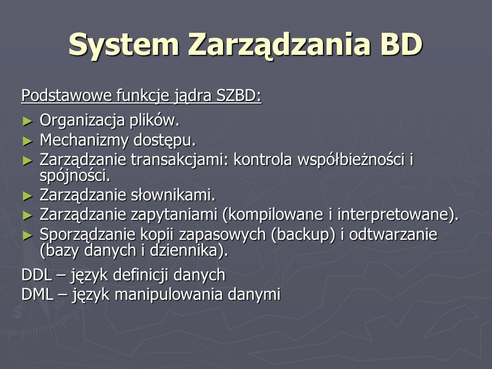 System Zarządzania BD Podstawowe funkcje jądra SZBD: