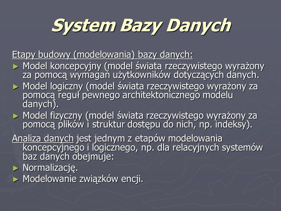System Bazy Danych Etapy budowy (modelowania) bazy danych: