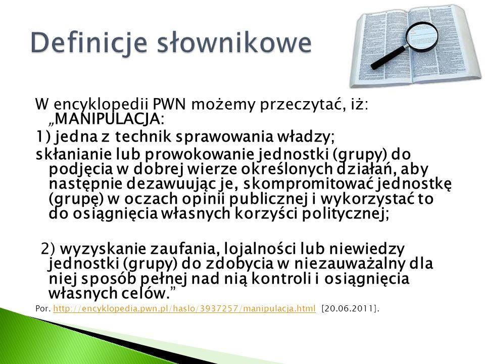 """Definicje słownikowe W encyklopedii PWN możemy przeczytać, iż: """"MANIPULACJA: 1) jedna z technik sprawowania władzy;"""