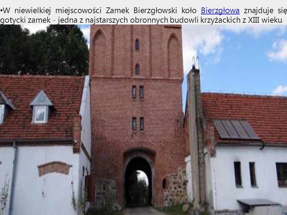 W niewielkiej miejscowości Zamek Bierzgłowski koło Bierzgłowa znajduje się gotycki zamek - jedna z najstarszych obronnych budowli krzyżackich z XIII wieku.