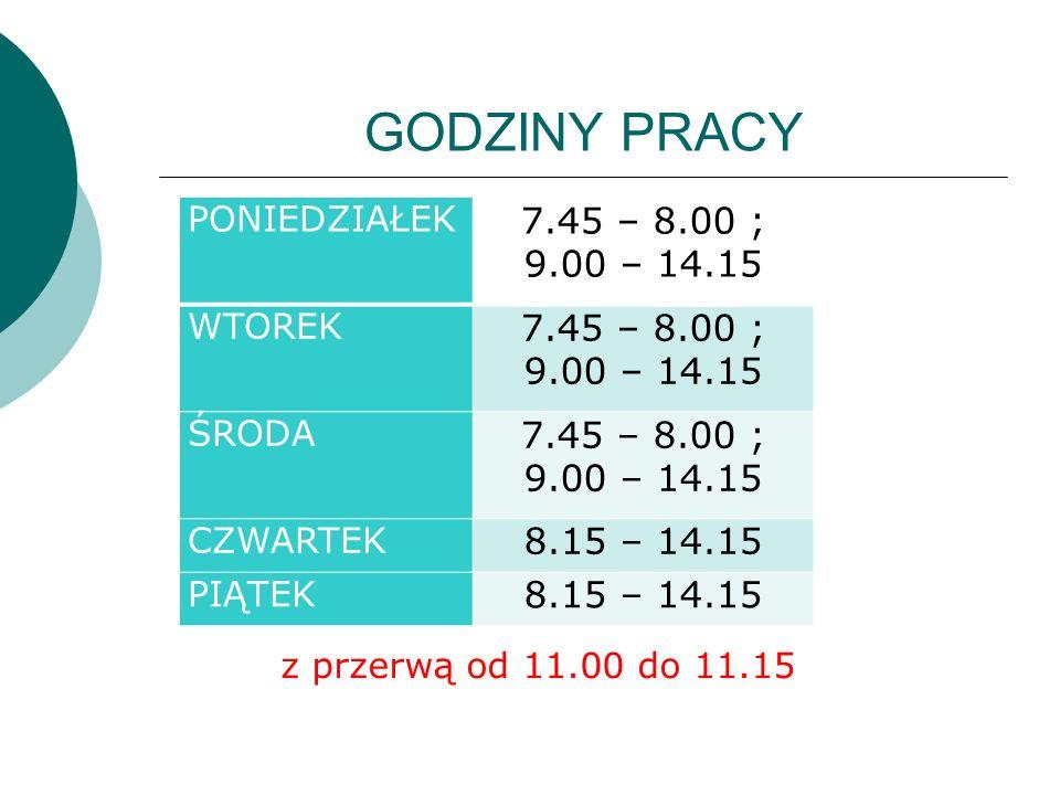 GODZINY PRACY 7.45 – 8.00 ; 9.00 – 14.15 8.15 – 14.15 PONIEDZIAŁEK