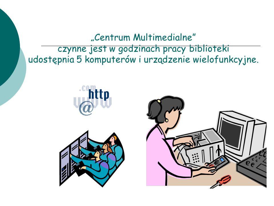 """""""Centrum Multimedialne czynne jest w godzinach pracy biblioteki udostępnia 5 komputerów i urządzenie wielofunkcyjne."""