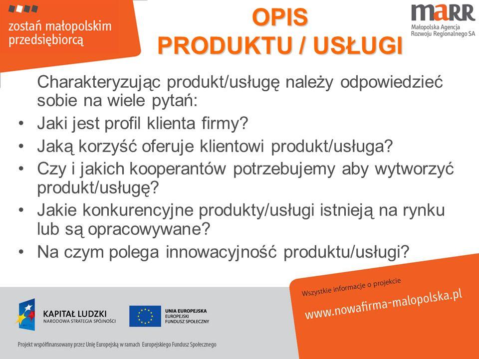 OPIS PRODUKTU / USŁUGI Charakteryzując produkt/usługę należy odpowiedzieć sobie na wiele pytań: Jaki jest profil klienta firmy