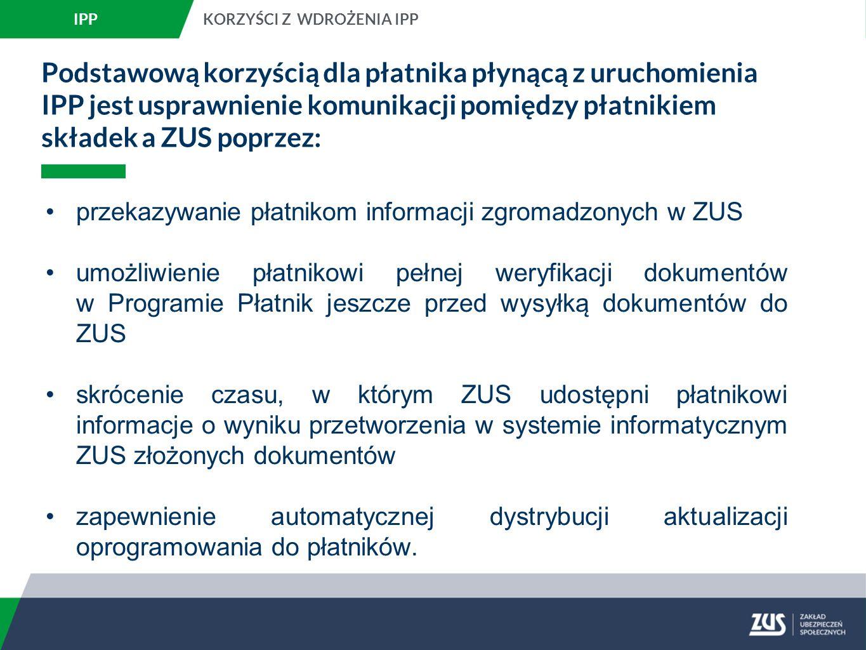 Podstawową korzyścią dla płatnika płynącą z uruchomienia IPP jest usprawnienie komunikacji pomiędzy płatnikiem składek a ZUS poprzez: