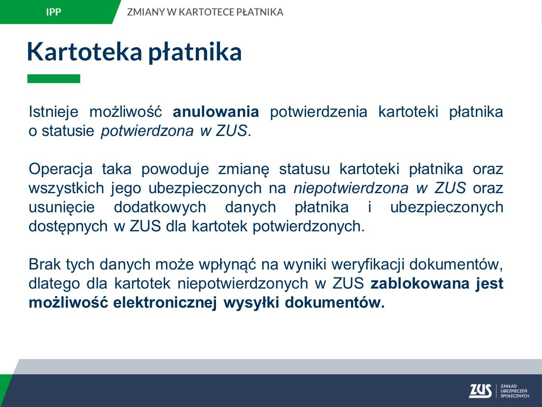 IPP ZMIANY W KARTOTECE PŁATNIKA. Kartoteka płatnika. Istnieje możliwość anulowania potwierdzenia kartoteki płatnika o statusie potwierdzona w ZUS.