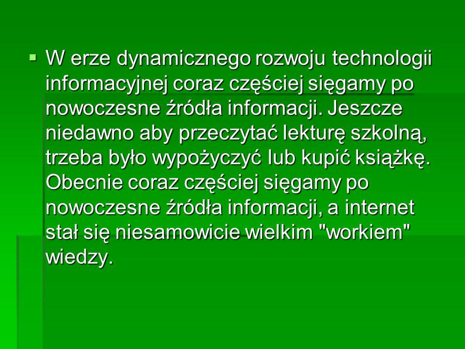 W erze dynamicznego rozwoju technologii informacyjnej coraz częściej sięgamy po nowoczesne źródła informacji.