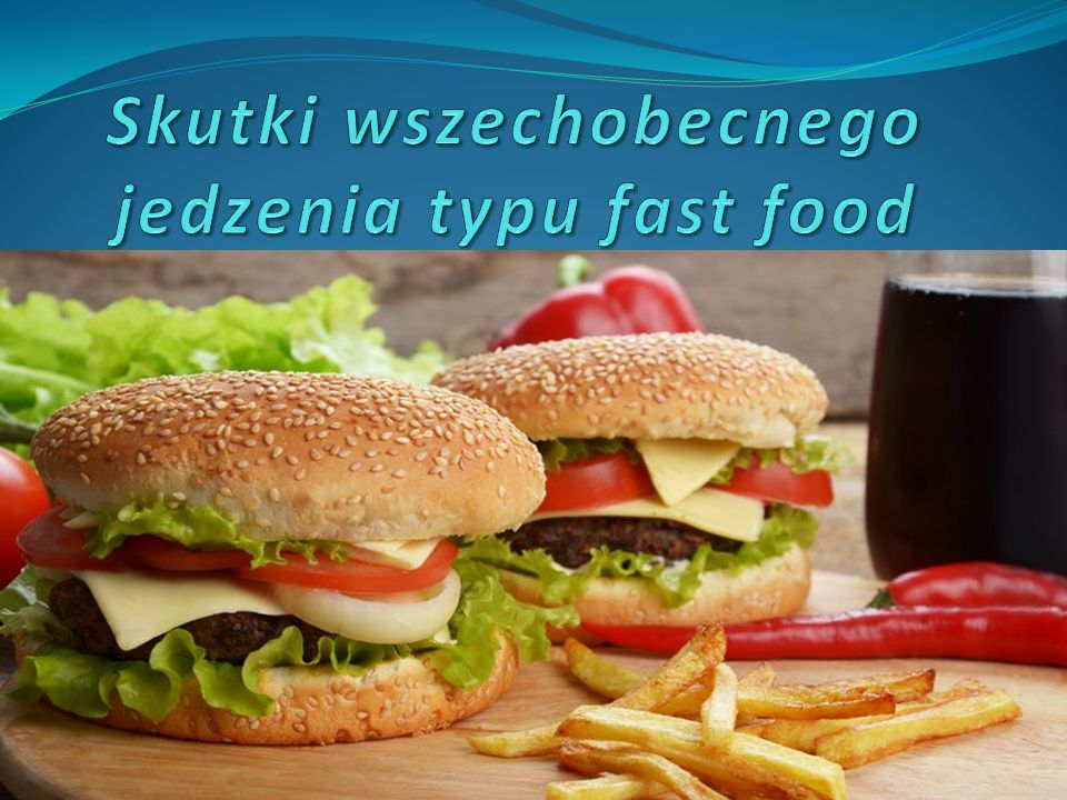 Skutki wszechobecnego jedzenia typu fast food
