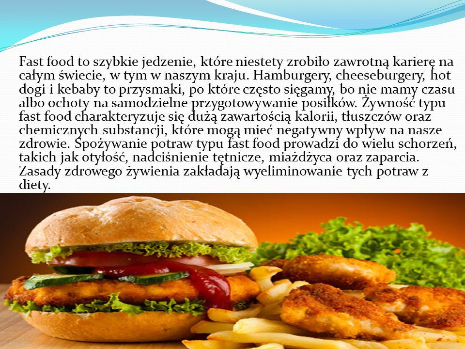 Fast food to szybkie jedzenie, które niestety zrobiło zawrotną karierę na całym świecie, w tym w naszym kraju.