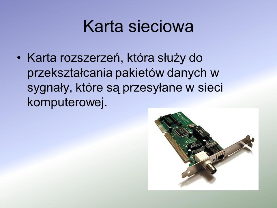 Karta sieciowa Karta rozszerzeń, która służy do przekształcania pakietów danych w sygnały, które są przesyłane w sieci komputerowej.
