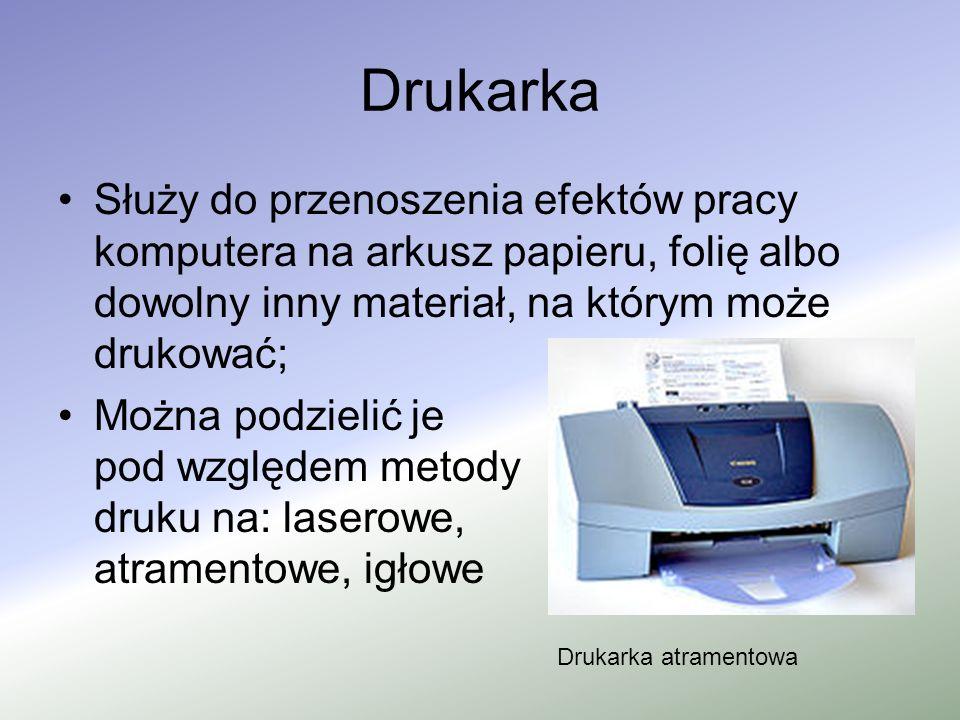 DrukarkaSłuży do przenoszenia efektów pracy komputera na arkusz papieru, folię albo dowolny inny materiał, na którym może drukować;
