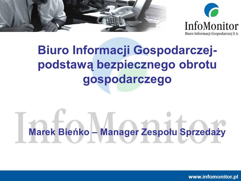 Biuro Informacji Gospodarczej- podstawą bezpiecznego obrotu gospodarczego Marek Bieńko – Manager Zespołu Sprzedaży